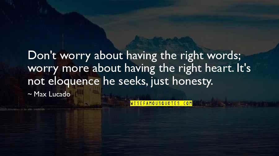 Not Having The Words Quotes By Max Lucado: Don't worry about having the right words; worry