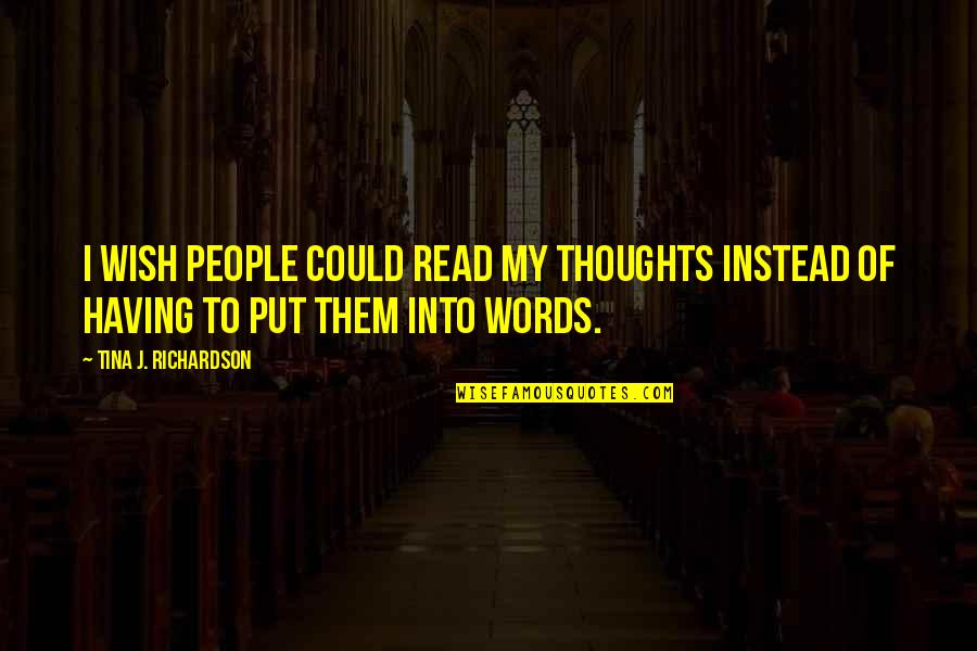 Not Having The Words Quotes By Tina J. Richardson: I wish people could read my thoughts instead