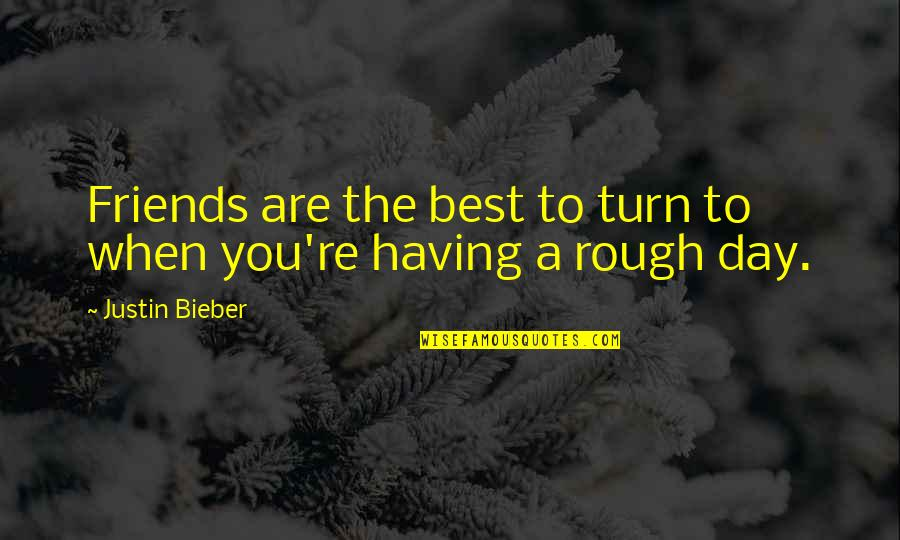 Not Having Too Many Friends Quotes By Justin Bieber: Friends are the best to turn to when