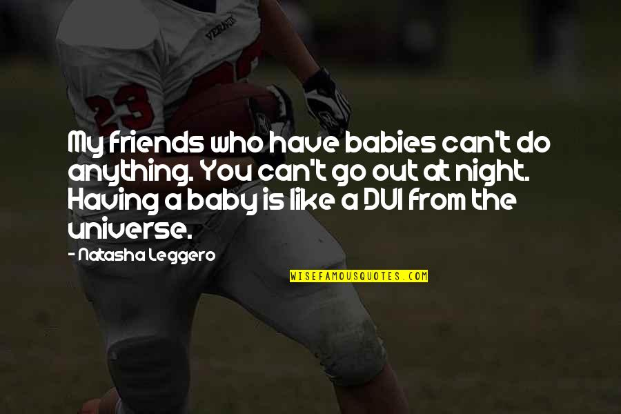 Not Having Too Many Friends Quotes By Natasha Leggero: My friends who have babies can't do anything.