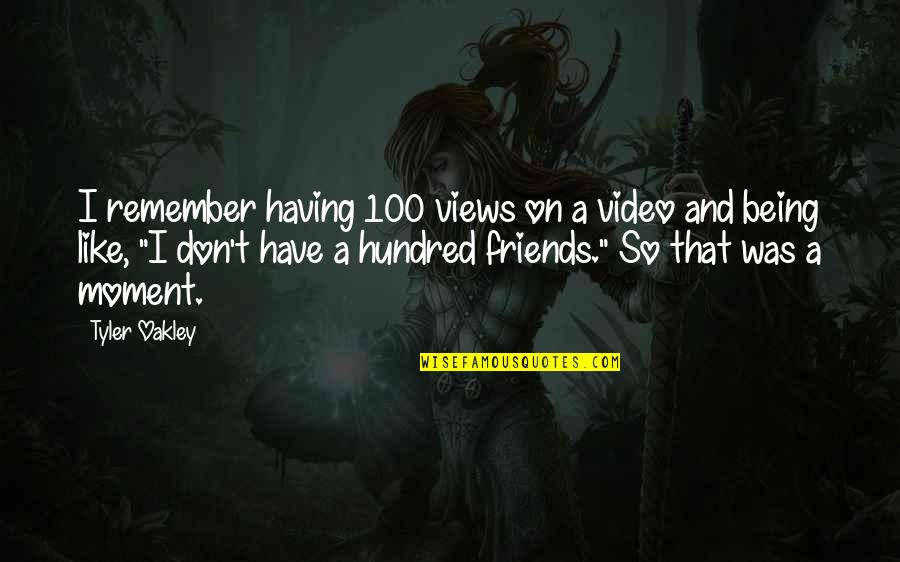 Not Having Too Many Friends Quotes By Tyler Oakley: I remember having 100 views on a video