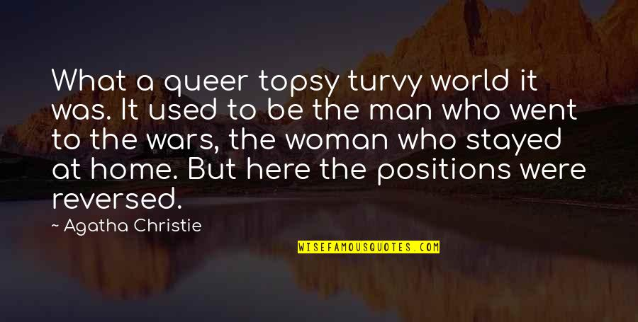 Not Here To Be Used Quotes By Agatha Christie: What a queer topsy turvy world it was.