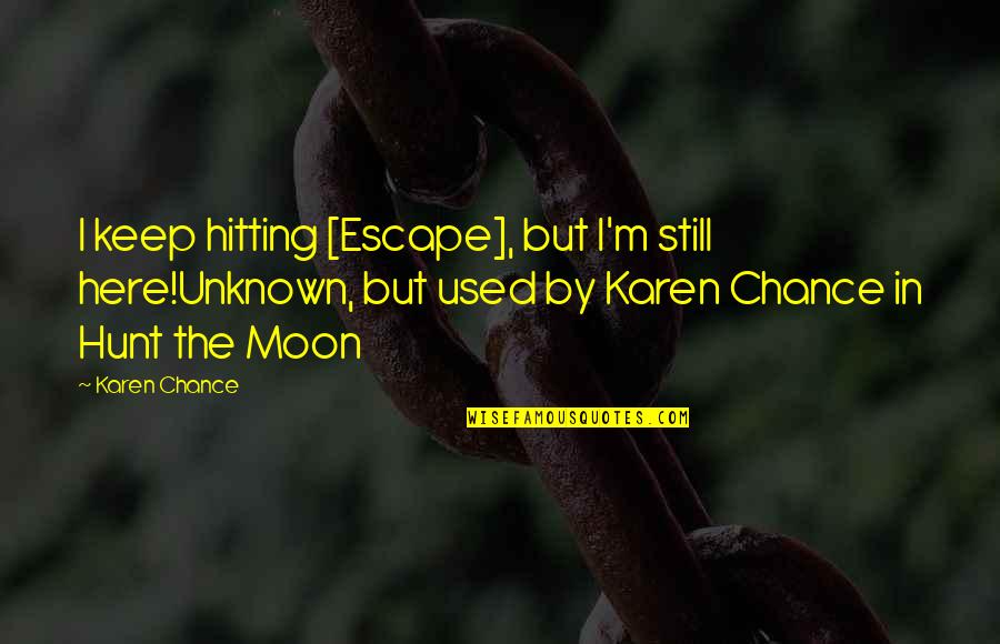Not Here To Be Used Quotes By Karen Chance: I keep hitting [Escape], but I'm still here!Unknown,