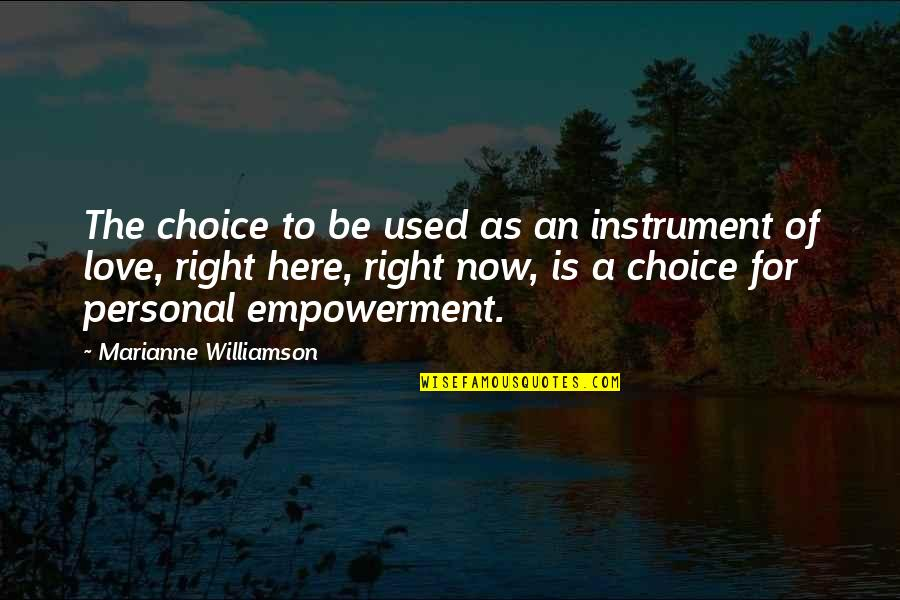 Not Here To Be Used Quotes By Marianne Williamson: The choice to be used as an instrument