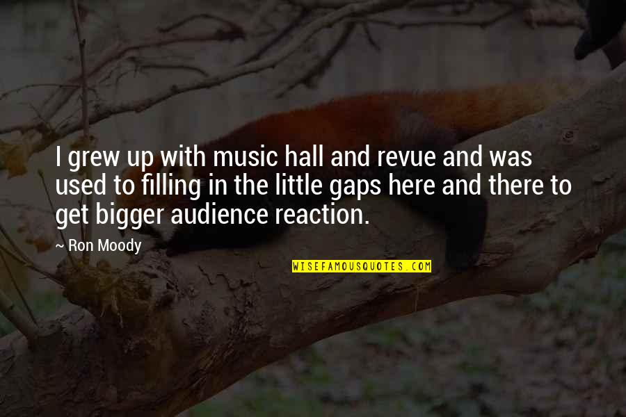 Not Here To Be Used Quotes By Ron Moody: I grew up with music hall and revue