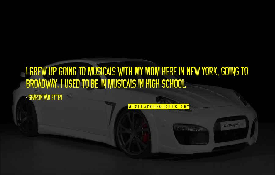 Not Here To Be Used Quotes By Sharon Van Etten: I grew up going to musicals with my