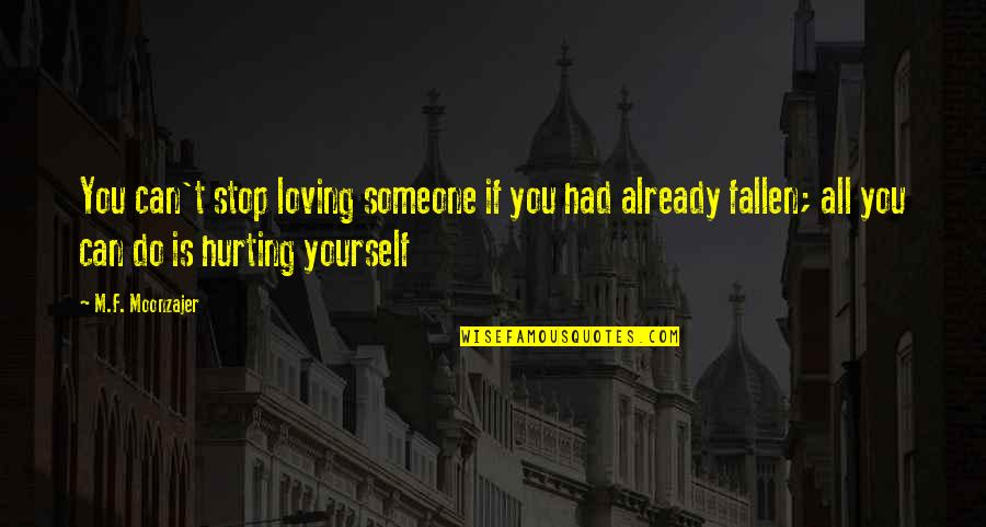 Not Hurting Someone You Love Quotes By M.F. Moonzajer: You can't stop loving someone if you had