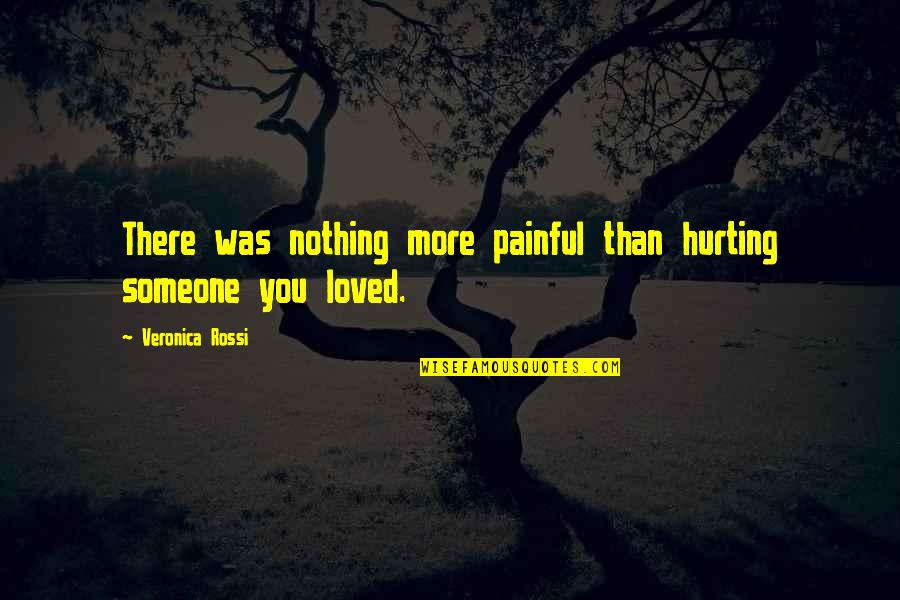 Not Hurting Someone You Love Quotes By Veronica Rossi: There was nothing more painful than hurting someone