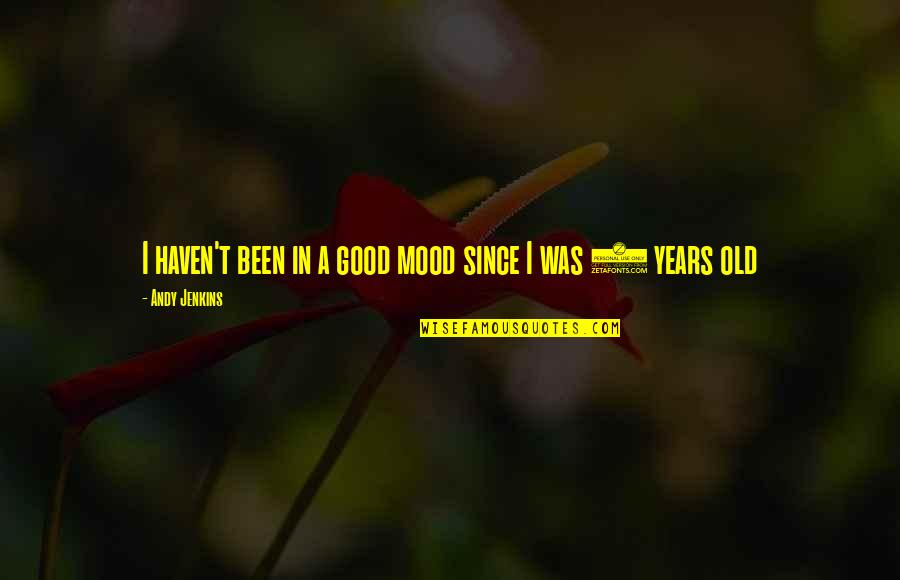 Not In The Good Mood Quotes By Andy Jenkins: I haven't been in a good mood since