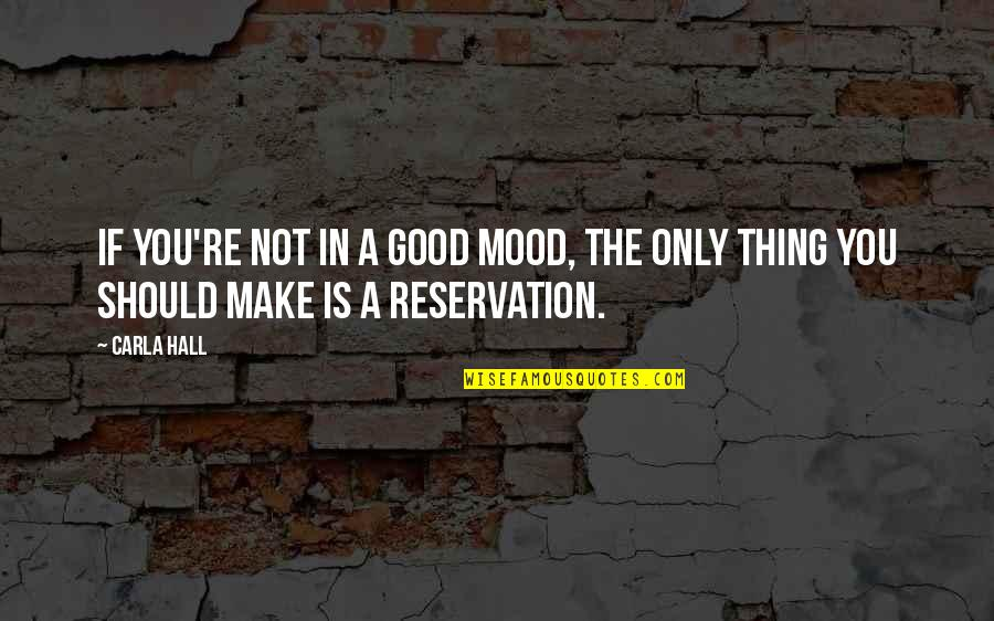 Not In The Good Mood Quotes By Carla Hall: If you're not in a good mood, the