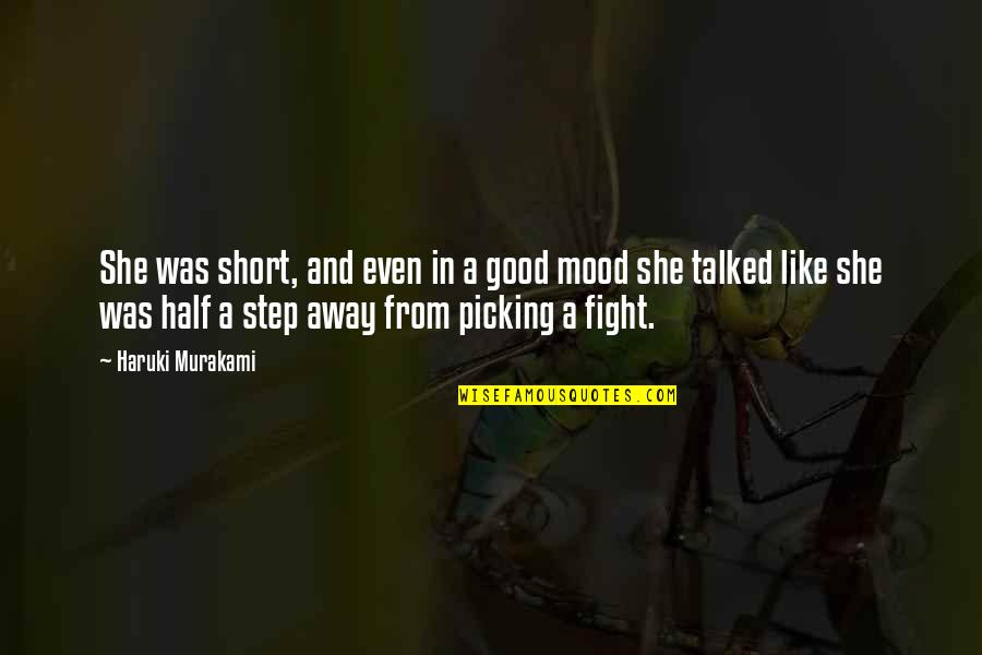 Not In The Good Mood Quotes By Haruki Murakami: She was short, and even in a good