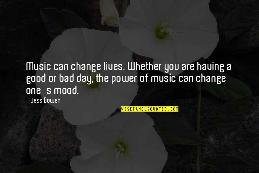Not In The Good Mood Quotes By Jess Bowen: Music can change lives. Whether you are having