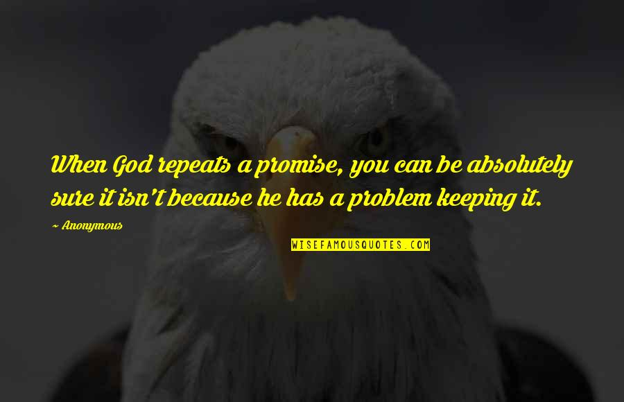 Not Keeping A Promise Quotes By Anonymous: When God repeats a promise, you can be