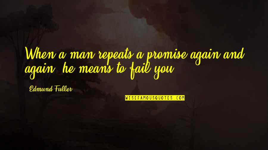 Not Keeping A Promise Quotes By Edmund Fuller: When a man repeats a promise again and