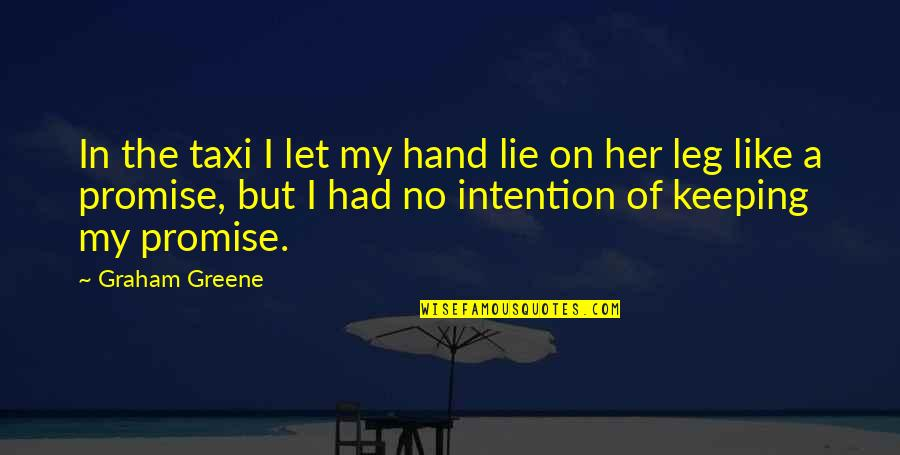 Not Keeping A Promise Quotes By Graham Greene: In the taxi I let my hand lie