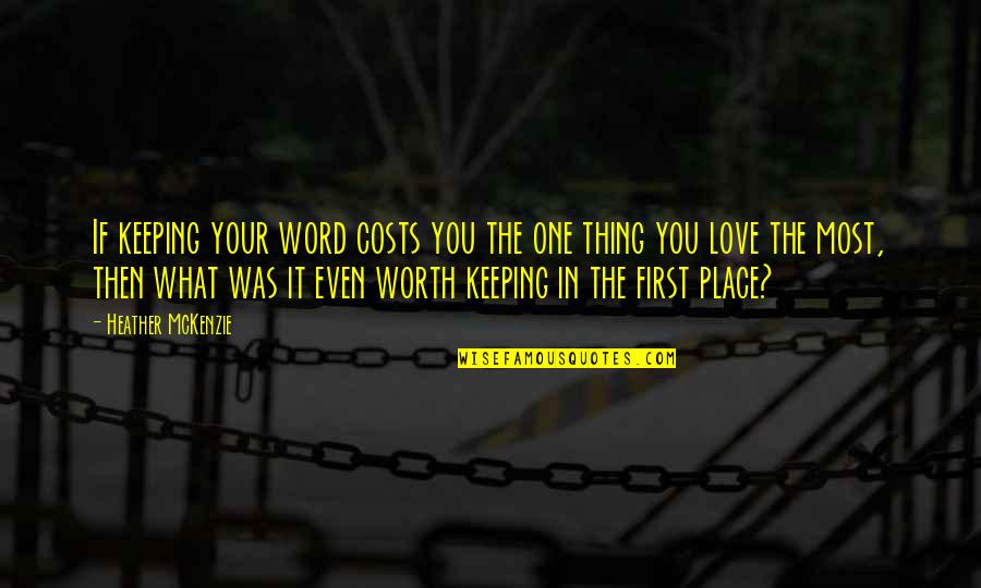 Not Keeping A Promise Quotes By Heather McKenzie: If keeping your word costs you the one