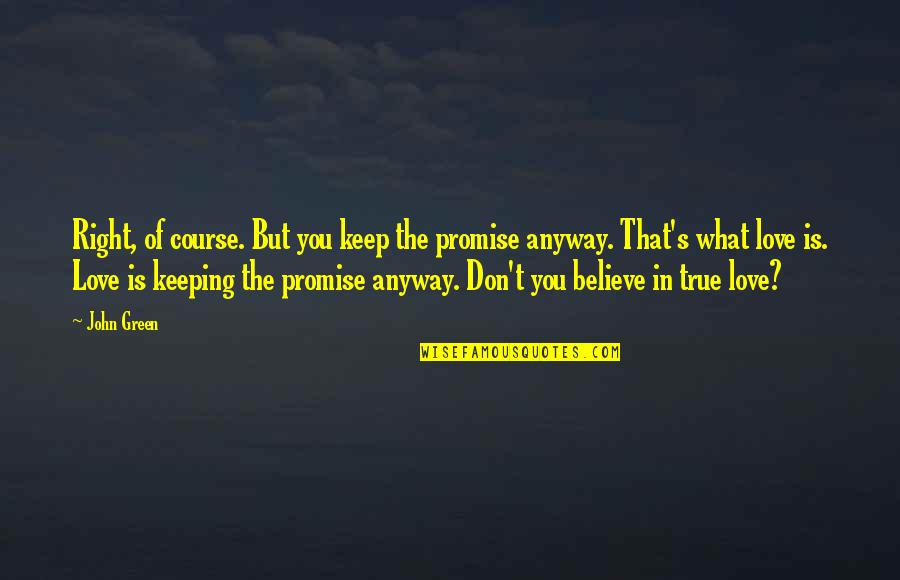 Not Keeping A Promise Quotes By John Green: Right, of course. But you keep the promise