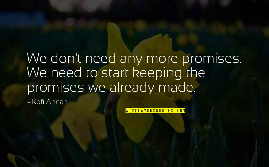 Not Keeping A Promise Quotes By Kofi Annan: We don't need any more promises. We need