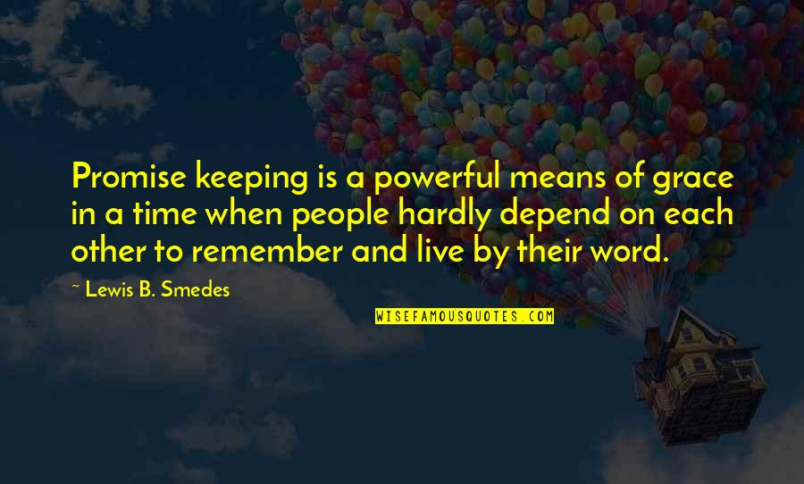 Not Keeping A Promise Quotes By Lewis B. Smedes: Promise keeping is a powerful means of grace