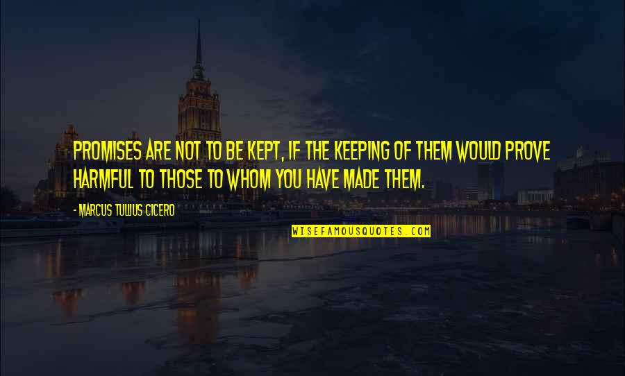 Not Keeping A Promise Quotes By Marcus Tullius Cicero: Promises are not to be kept, if the