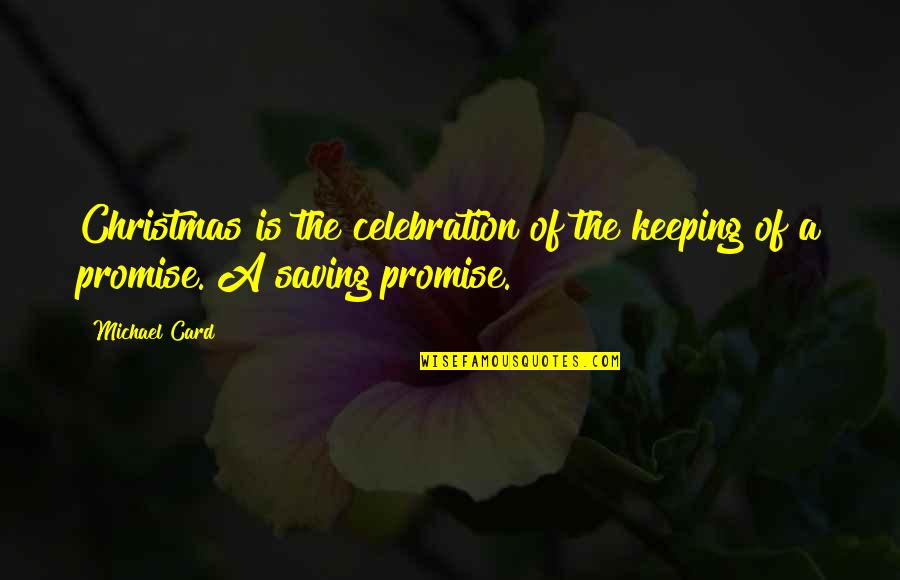 Not Keeping A Promise Quotes By Michael Card: Christmas is the celebration of the keeping of