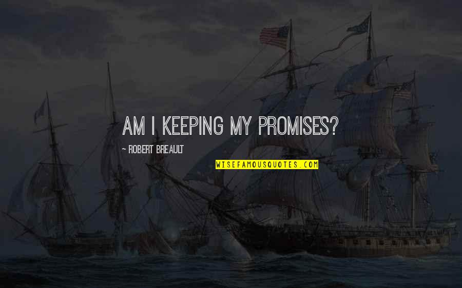 Not Keeping A Promise Quotes By Robert Breault: Am I keeping my promises?