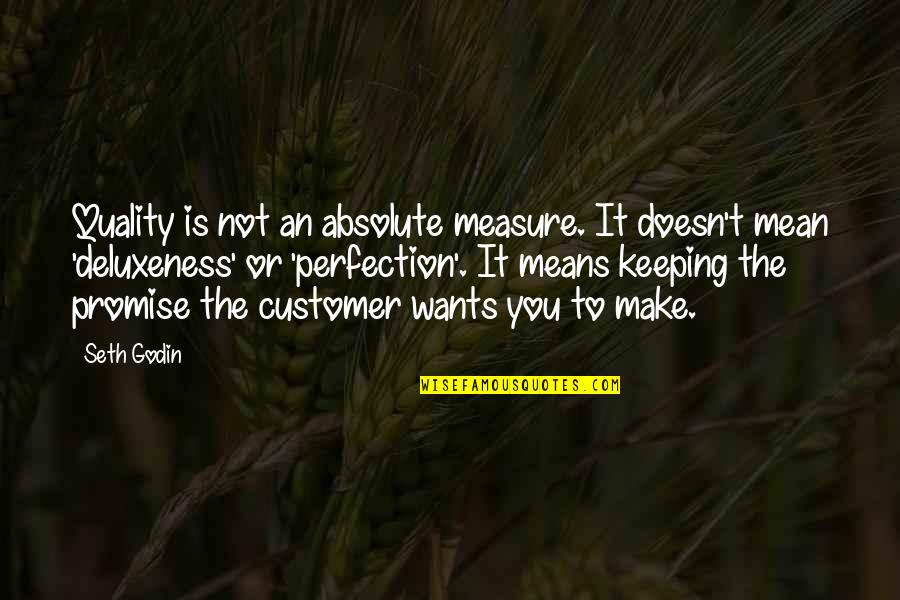 Not Keeping A Promise Quotes By Seth Godin: Quality is not an absolute measure. It doesn't