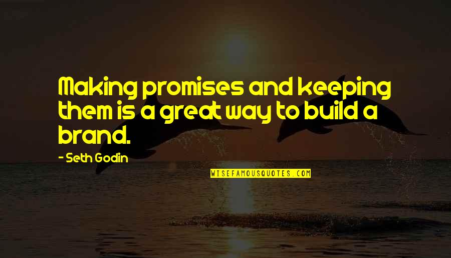 Not Keeping A Promise Quotes By Seth Godin: Making promises and keeping them is a great