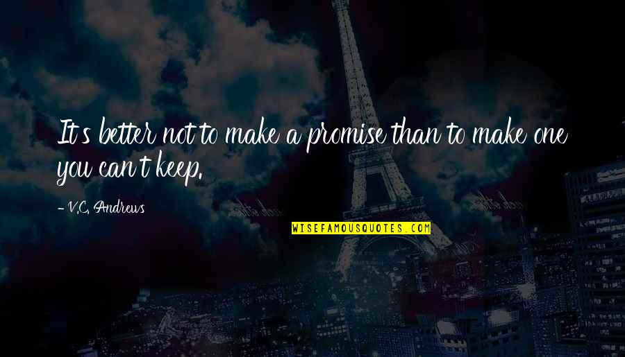 Not Keeping A Promise Quotes By V.C. Andrews: It's better not to make a promise than