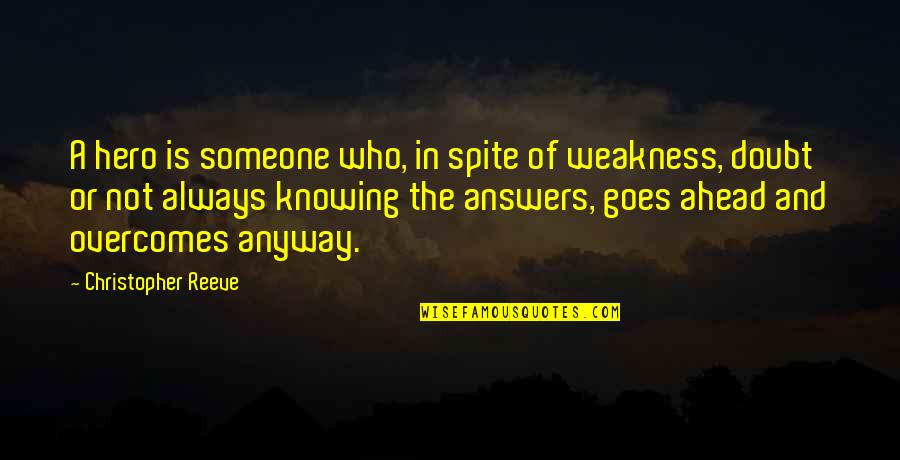 Not Knowing Answers Quotes By Christopher Reeve: A hero is someone who, in spite of