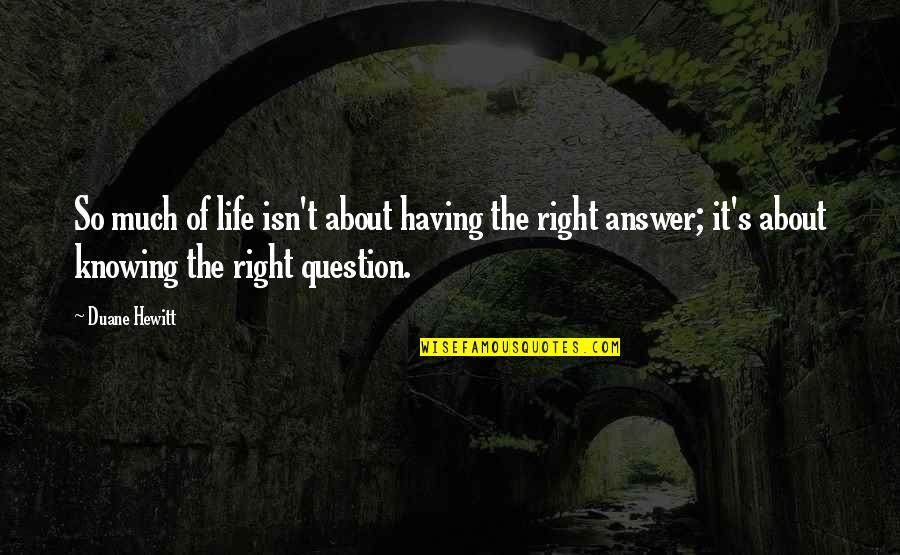 Not Knowing Answers Quotes By Duane Hewitt: So much of life isn't about having the
