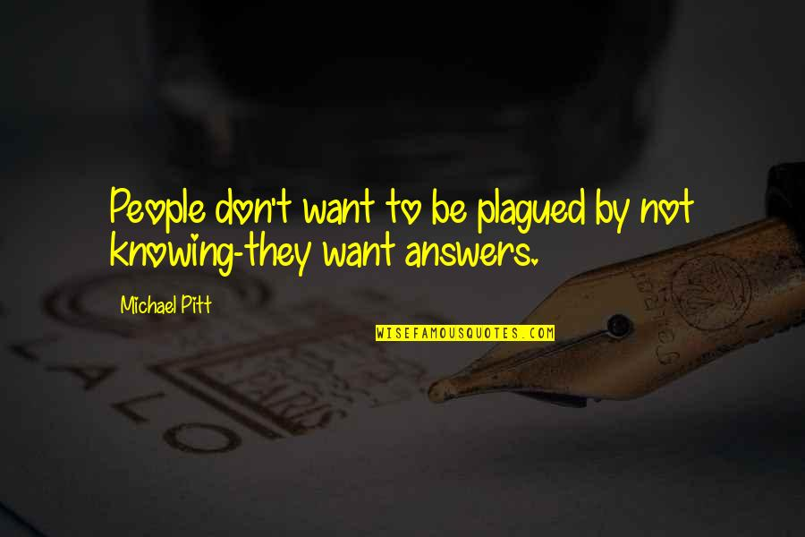Not Knowing Answers Quotes By Michael Pitt: People don't want to be plagued by not