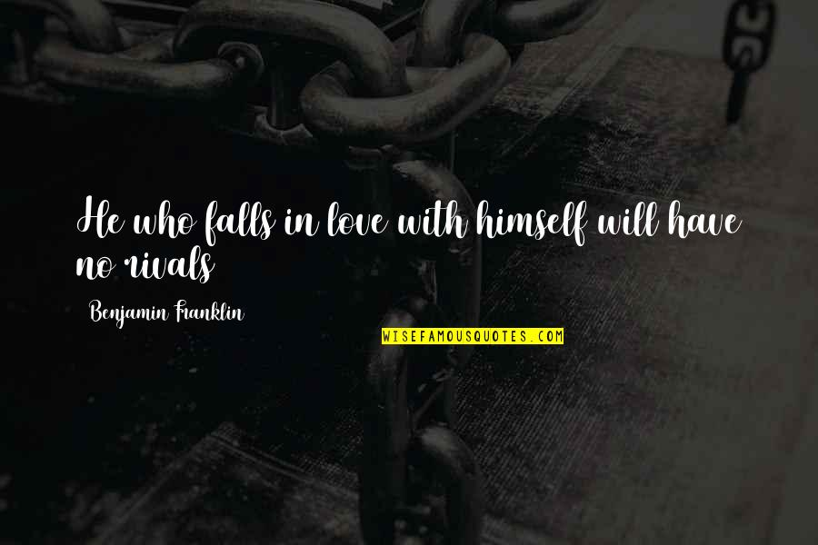 Not Knowing How To Trust Quotes By Benjamin Franklin: He who falls in love with himself will