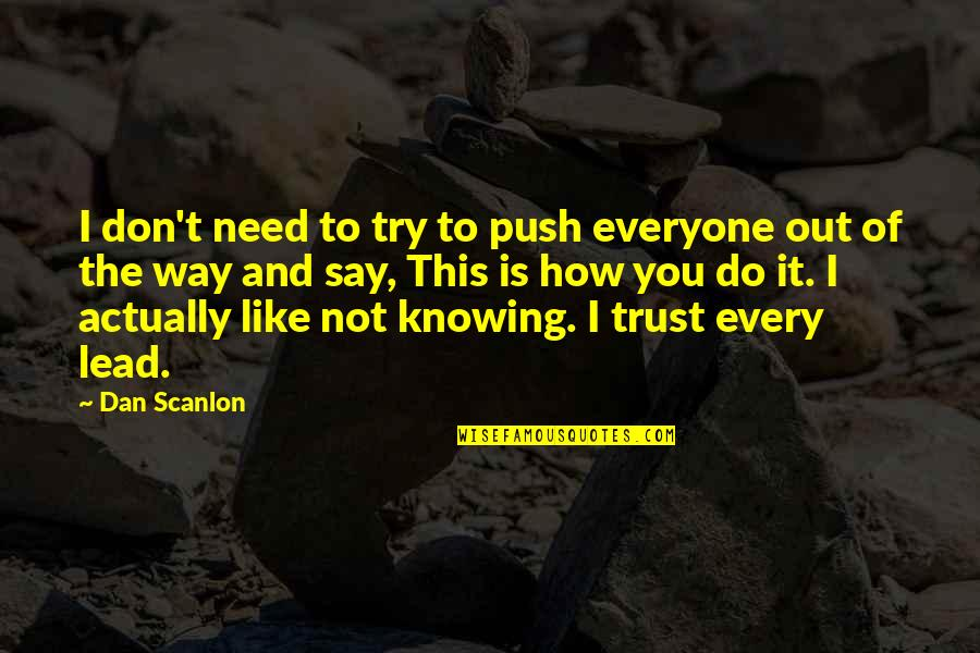Not Knowing How To Trust Quotes By Dan Scanlon: I don't need to try to push everyone