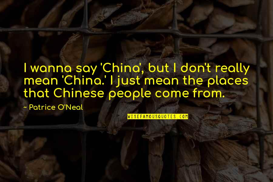 Not Knowing How To Trust Quotes By Patrice O'Neal: I wanna say 'China', but I don't really