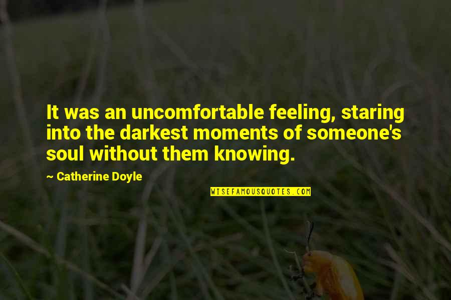 Not Knowing Someone Quotes By Catherine Doyle: It was an uncomfortable feeling, staring into the