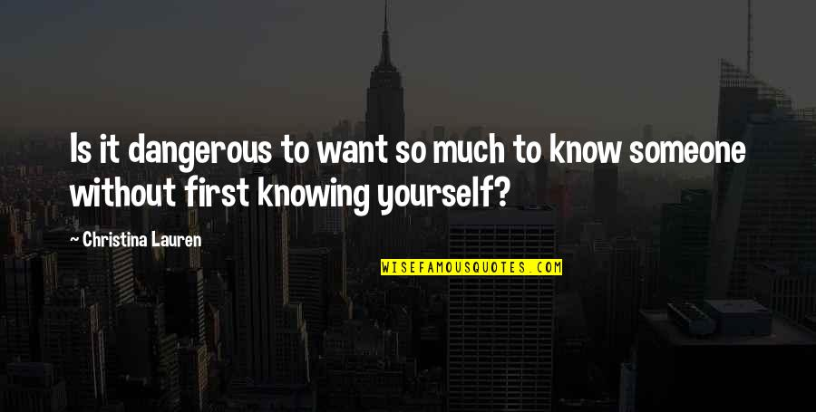 Not Knowing Someone Quotes By Christina Lauren: Is it dangerous to want so much to