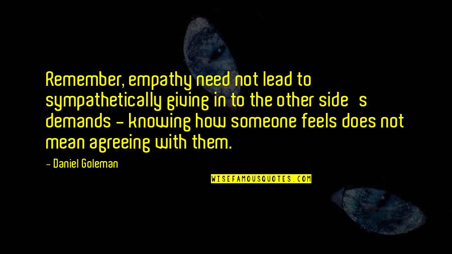 Not Knowing Someone Quotes By Daniel Goleman: Remember, empathy need not lead to sympathetically giving