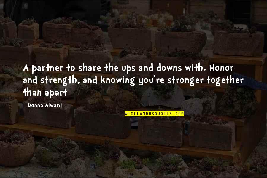 Not Knowing Someone Quotes By Donna Alward: A partner to share the ups and downs