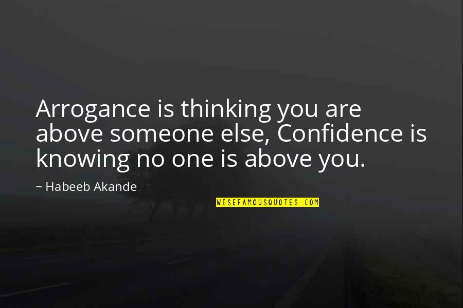 Not Knowing Someone Quotes By Habeeb Akande: Arrogance is thinking you are above someone else,