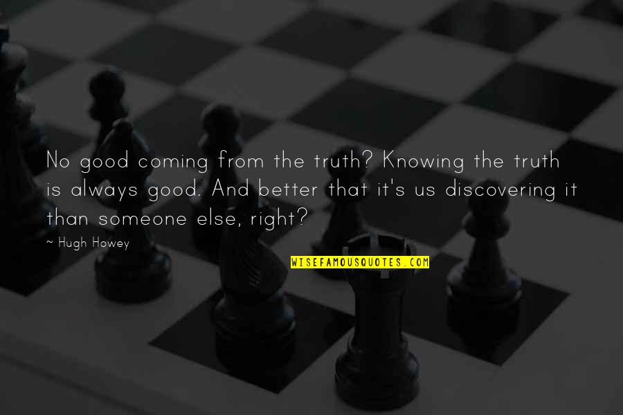 Not Knowing Someone Quotes By Hugh Howey: No good coming from the truth? Knowing the