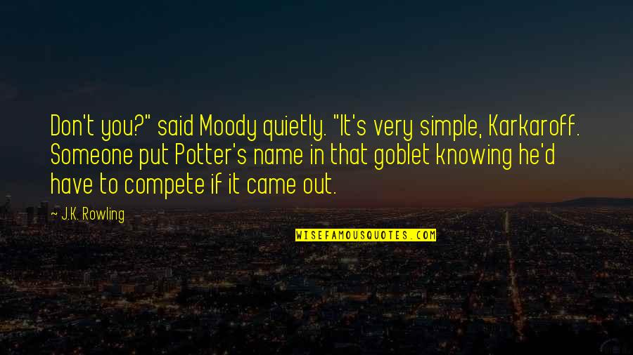 """Not Knowing Someone Quotes By J.K. Rowling: Don't you?"""" said Moody quietly. """"It's very simple,"""