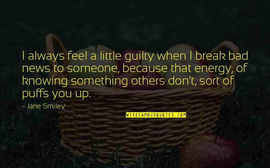 Not Knowing Someone Quotes By Jane Smiley: I always feel a little guilty when I