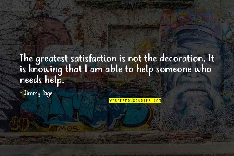 Not Knowing Someone Quotes By Jimmy Page: The greatest satisfaction is not the decoration. It