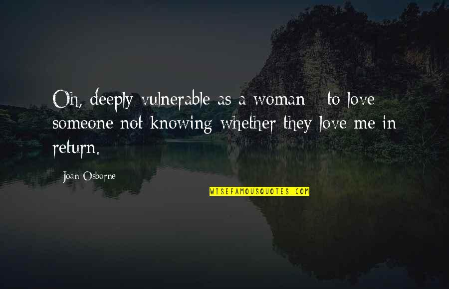 Not Knowing Someone Quotes By Joan Osborne: Oh, deeply vulnerable as a woman - to