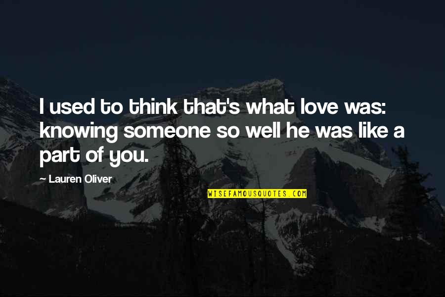 Not Knowing Someone Quotes By Lauren Oliver: I used to think that's what love was: