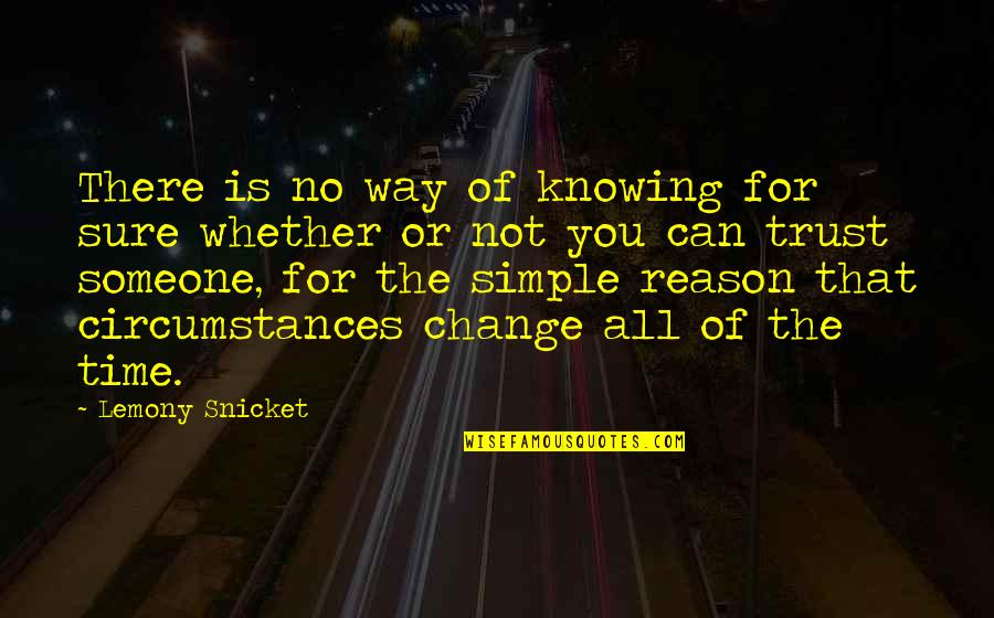 Not Knowing Someone Quotes By Lemony Snicket: There is no way of knowing for sure