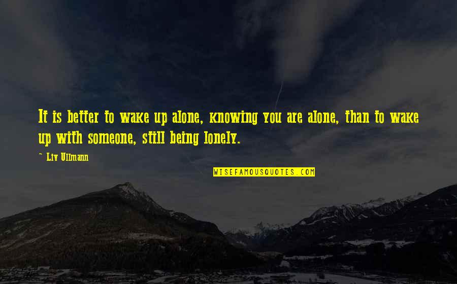 Not Knowing Someone Quotes By Liv Ullmann: It is better to wake up alone, knowing
