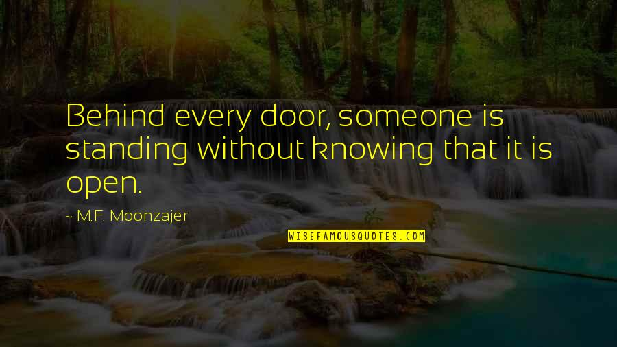 Not Knowing Someone Quotes By M.F. Moonzajer: Behind every door, someone is standing without knowing