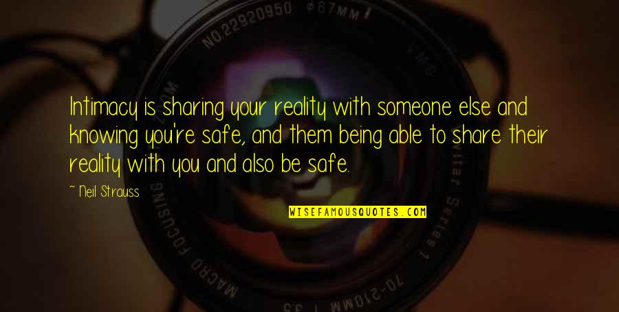 Not Knowing Someone Quotes By Neil Strauss: Intimacy is sharing your reality with someone else